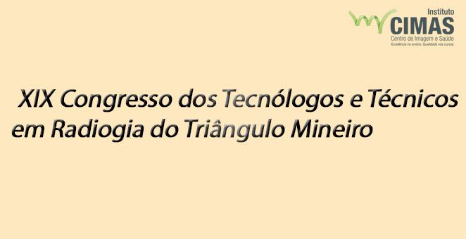 Coordenador de Radiologia e Diretor Geral do Instituto Cimas de Ensino ministram palestra no XIX Congresso dos Tecnólogos e Técnicos em Radiologia do  Triângulo Mineiro